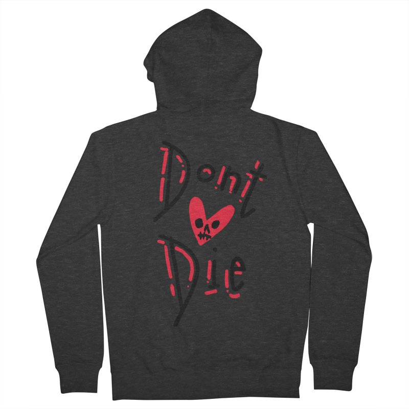 Dont Die Women's French Terry Zip-Up Hoody by miltondidi's Artist Shop