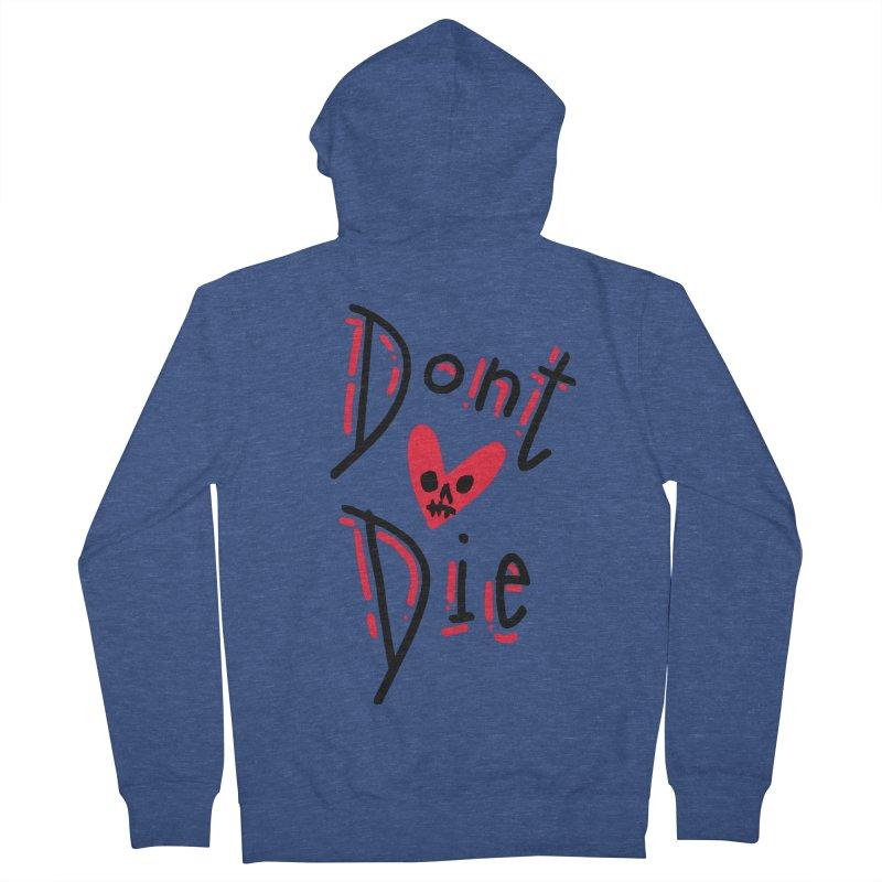Dont Die Men's Zip-Up Hoody by miltondidi's Artist Shop