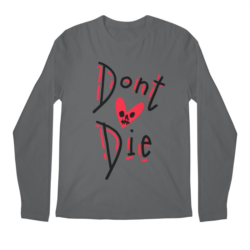 Dont Die Men's Longsleeve T-Shirt by miltondidi's Artist Shop