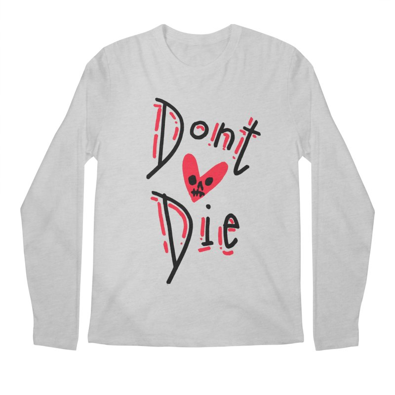 Dont Die Men's Regular Longsleeve T-Shirt by miltondidi's Artist Shop
