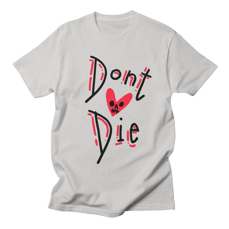Dont Die Men's T-Shirt by miltondidi's Artist Shop