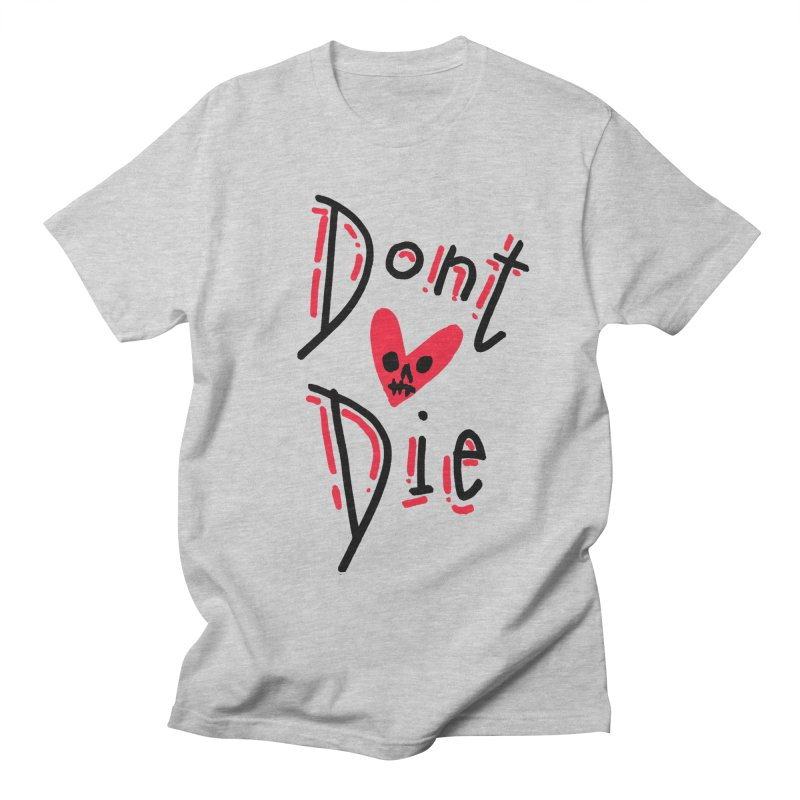 Dont Die Men's T-Shirt by miltondidi's Artist Shop