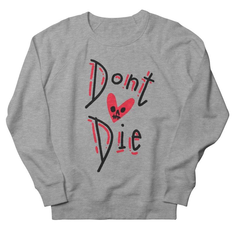 Dont Die Men's French Terry Sweatshirt by miltondidi's Artist Shop