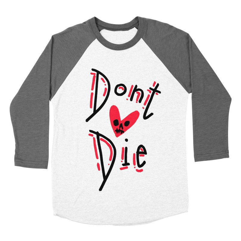 Dont Die Women's Baseball Triblend Longsleeve T-Shirt by miltondidi's Artist Shop
