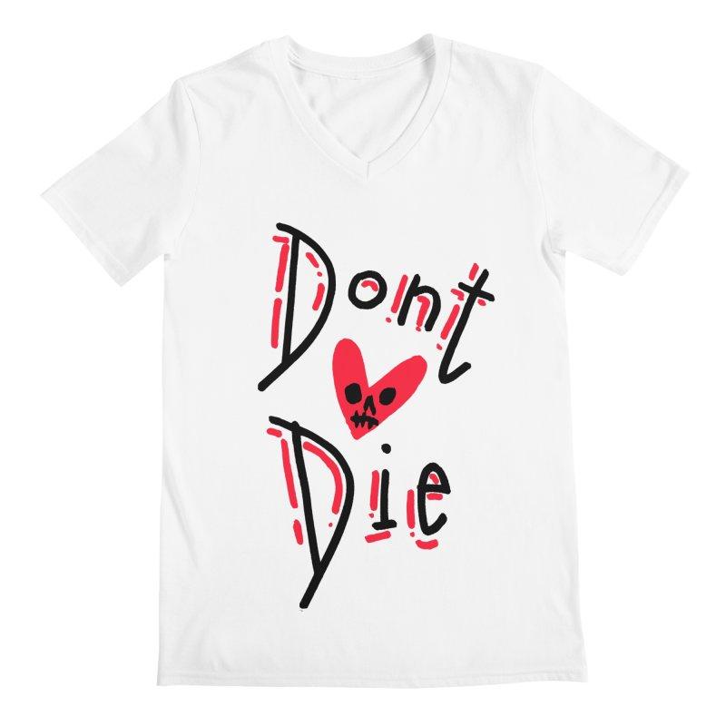 Dont Die Men's V-Neck by miltondidi's Artist Shop