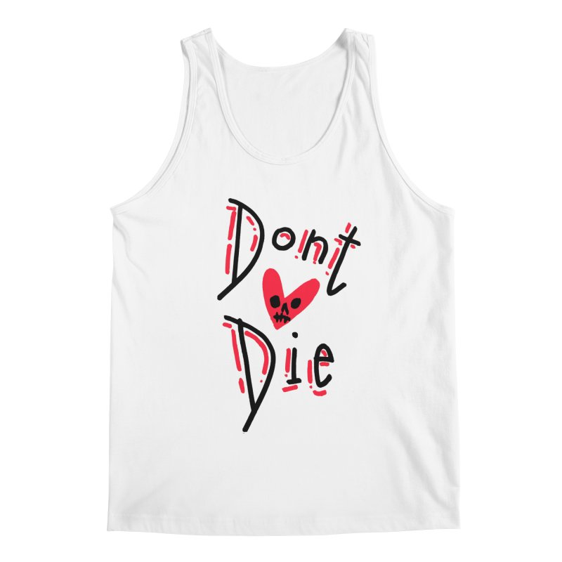 Dont Die Men's Tank by miltondidi's Artist Shop