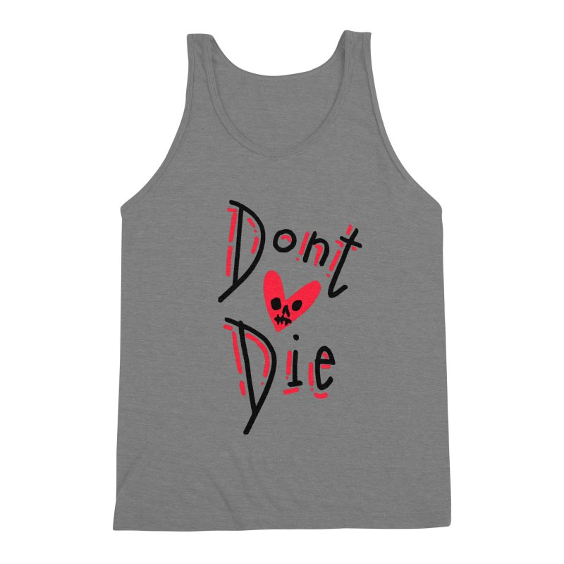 Dont Die Men's Triblend Tank by miltondidi's Artist Shop