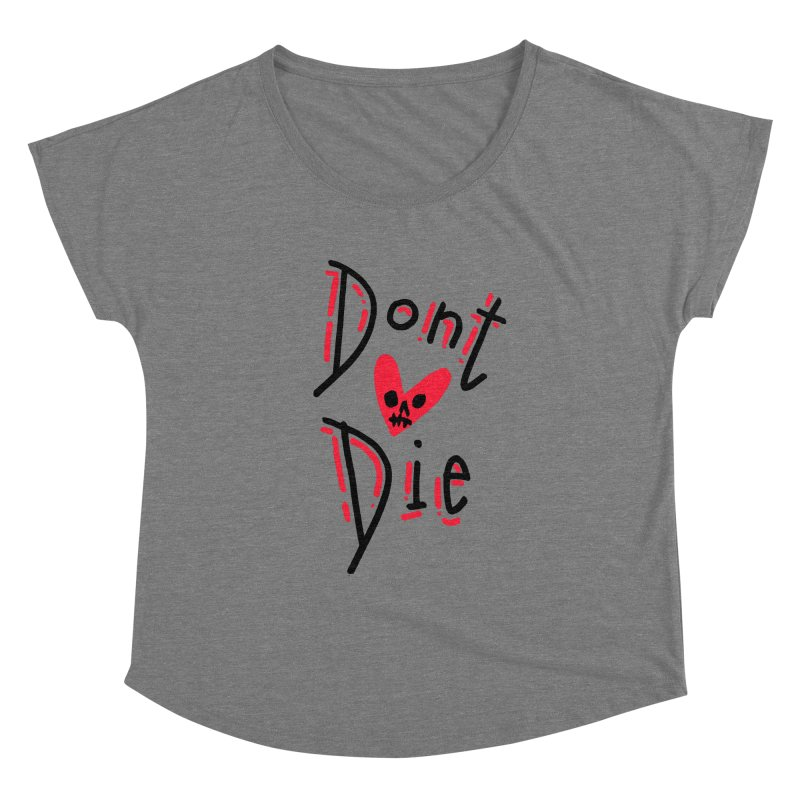 Dont Die Women's Dolman Scoop Neck by miltondidi's Artist Shop