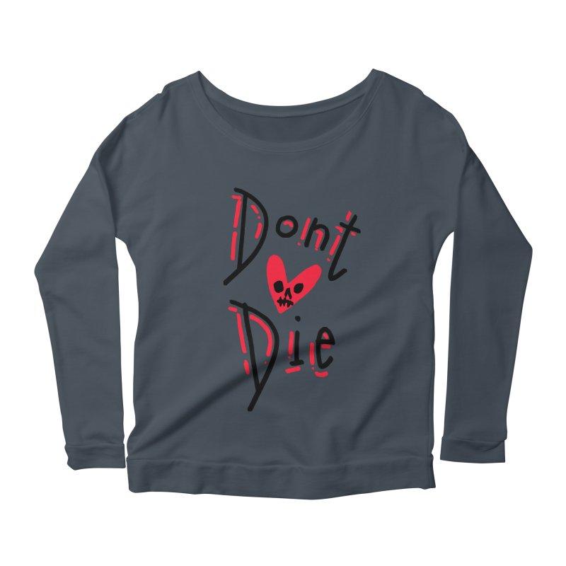 Dont Die Women's Scoop Neck Longsleeve T-Shirt by miltondidi's Artist Shop