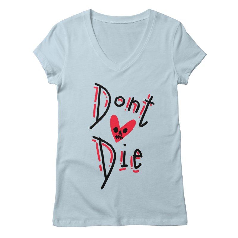 Dont Die Women's Regular V-Neck by miltondidi's Artist Shop