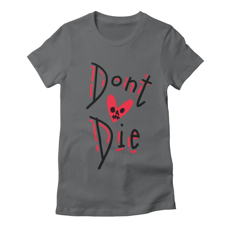 Dont Die Women's Fitted T-Shirt by miltondidi's Artist Shop