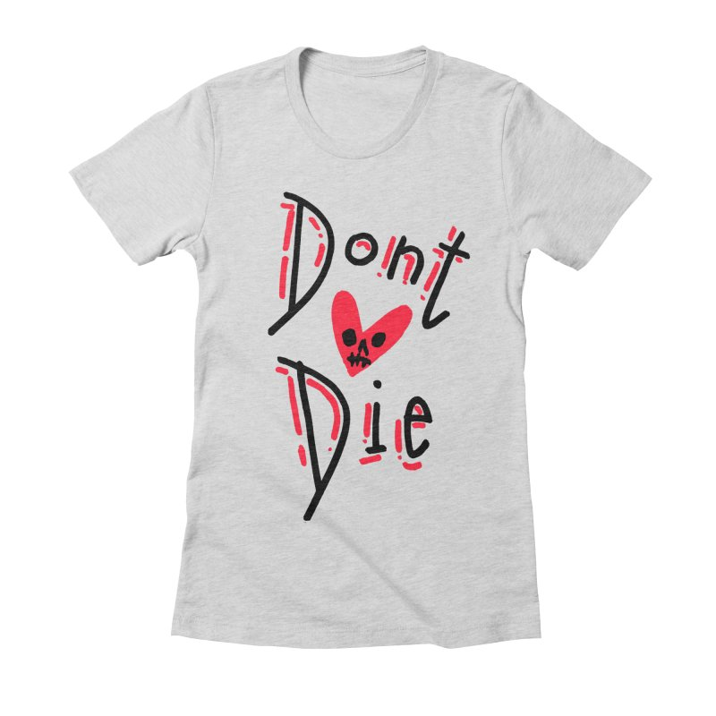 Dont Die Women's Fitted T-Shirt by miltondidi's Artist Shop