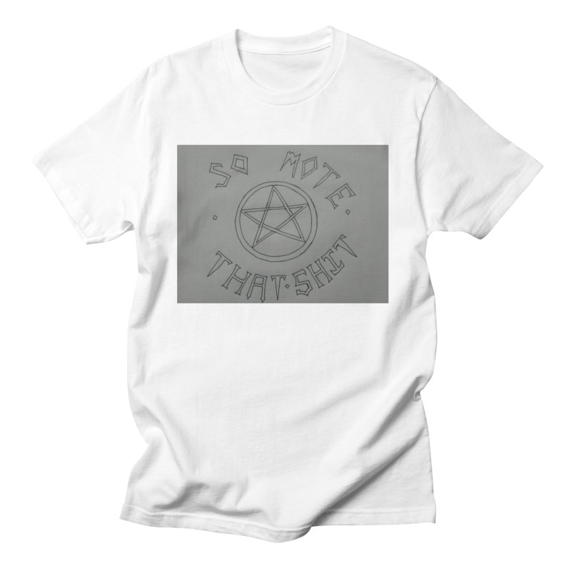 So Mote that Sh** Men's T-Shirt by Mind-art Passion