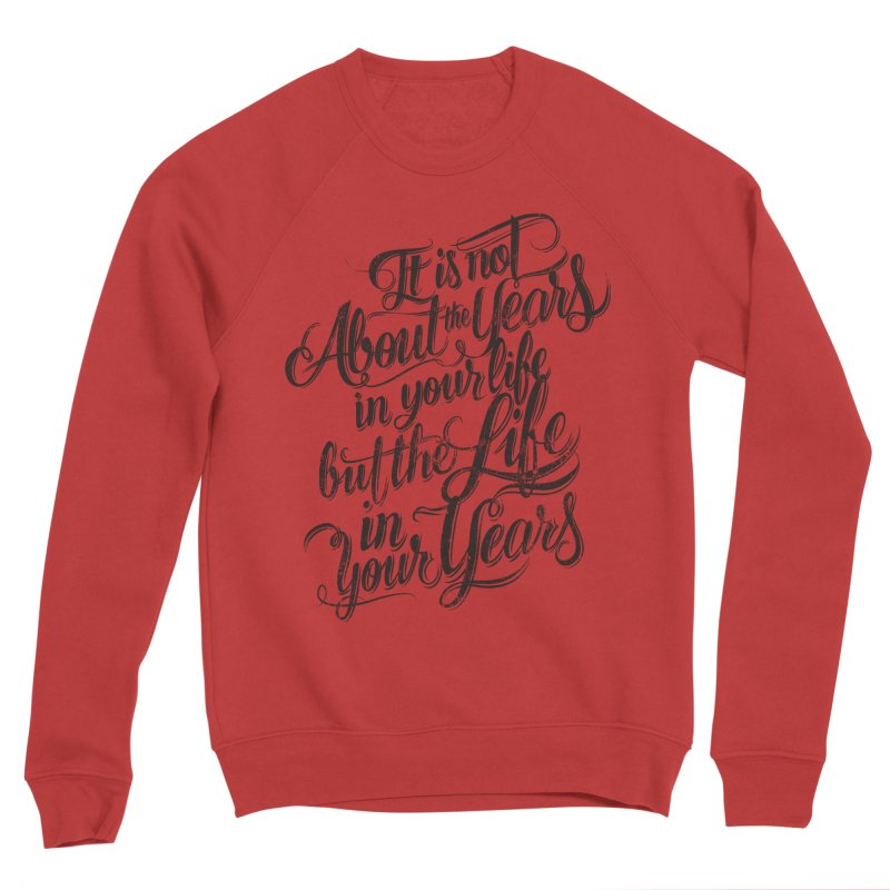 Add life to your years Women's Sponge Fleece Sweatshirt by The Mindful Tee