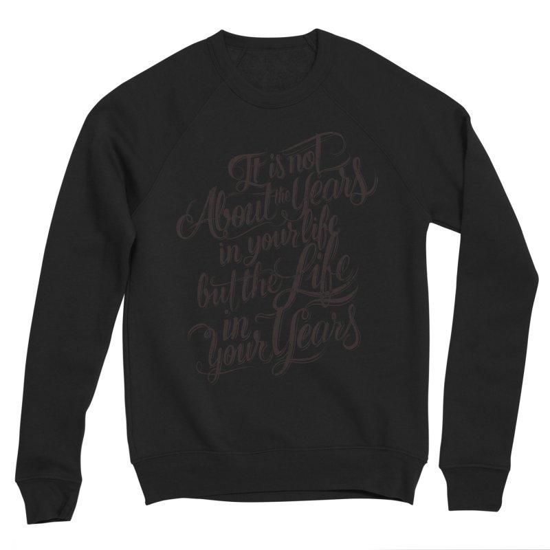 Add life to your years Men's Sponge Fleece Sweatshirt by The Mindful Tee