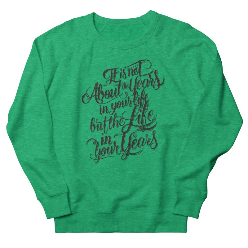 Add life to your years Women's Sweatshirt by The Mindful Tee