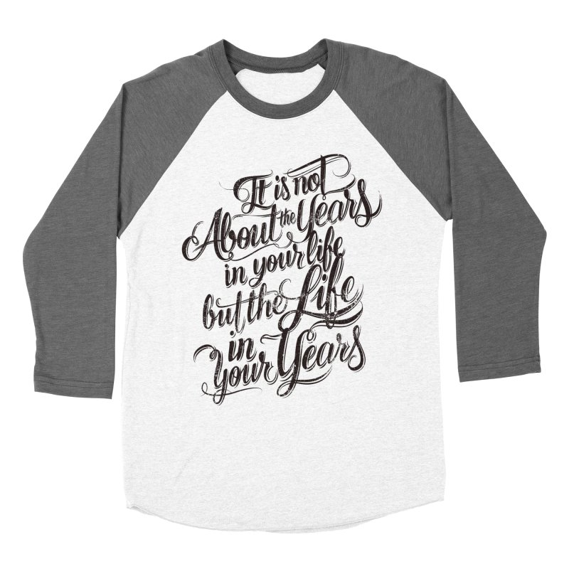 Add life to your years Women's Longsleeve T-Shirt by The Mindful Tee
