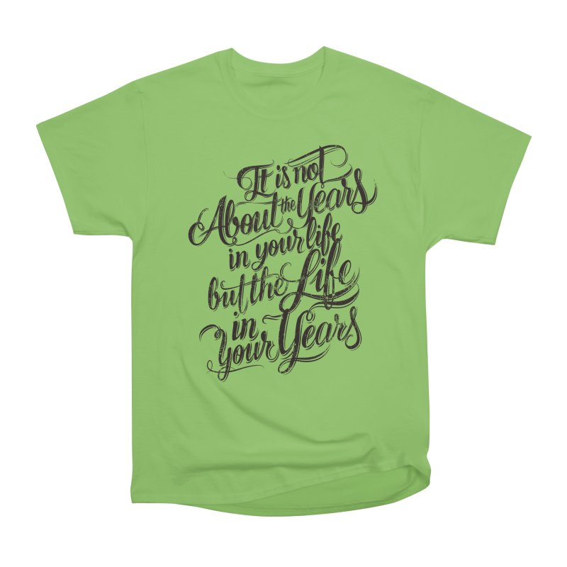 Add life to your years Women's Heavyweight Unisex T-Shirt by The Mindful Tee