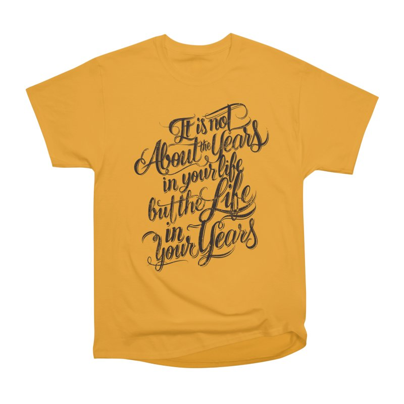 Add life to your years Men's Classic T-Shirt by The Mindful Tee