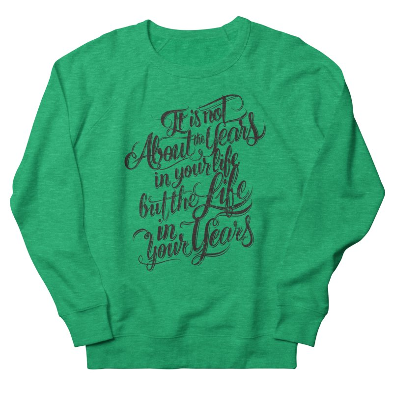 Add life to your years Women's French Terry Sweatshirt by The Mindful Tee