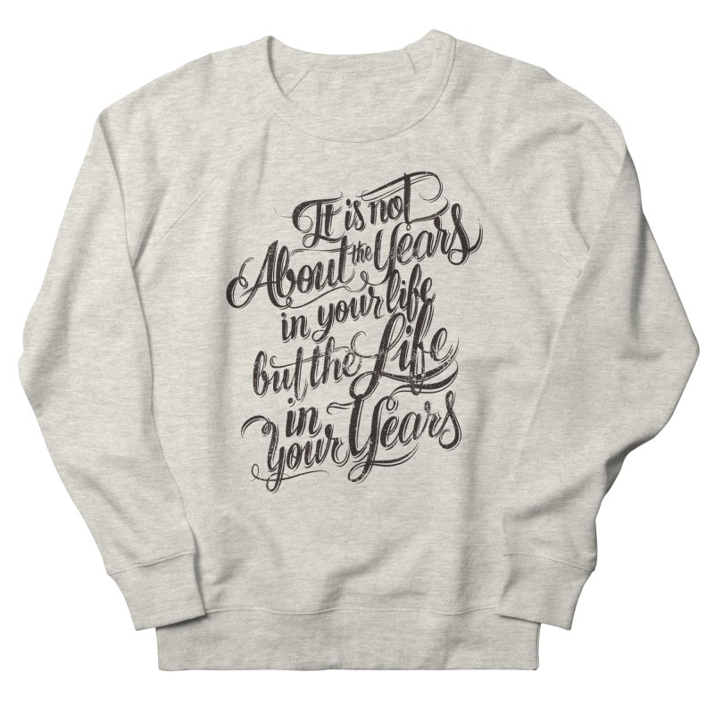 Add life to your years Men's Sweatshirt by The Mindful Tee