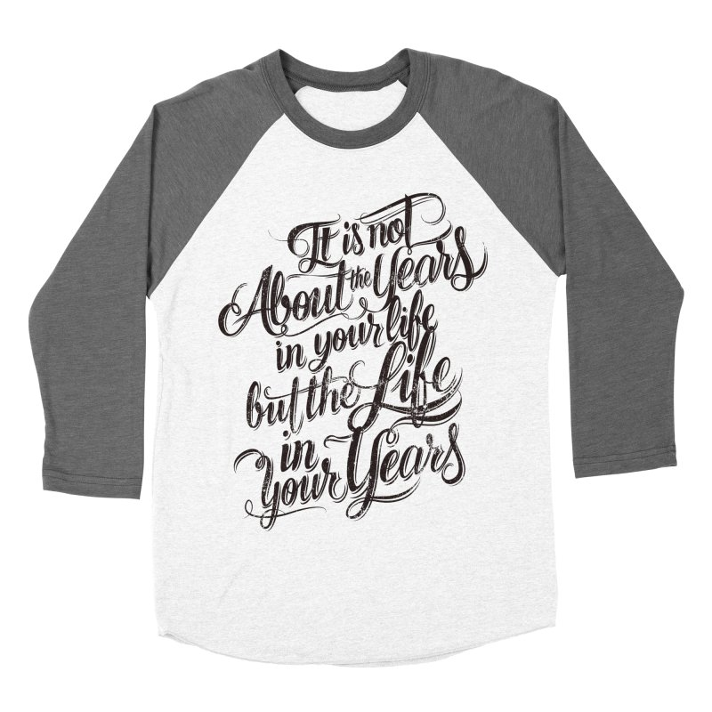Add life to your years Men's Baseball Triblend Longsleeve T-Shirt by The Mindful Tee