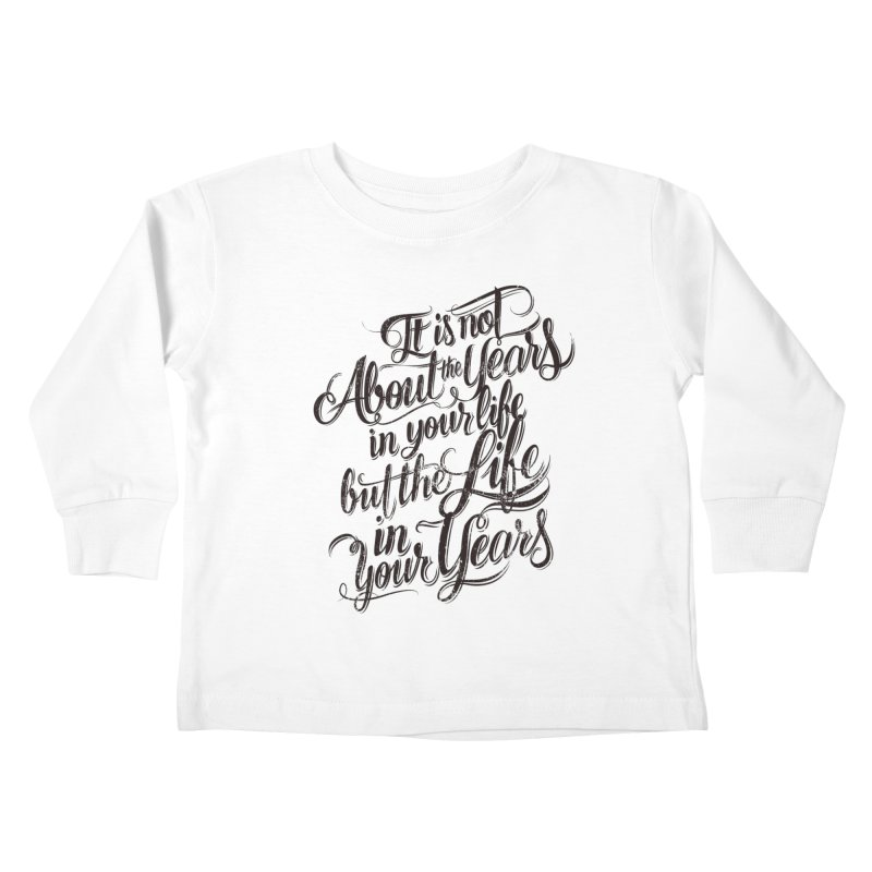 Add life to your years Kids Toddler Longsleeve T-Shirt by The Mindful Tee