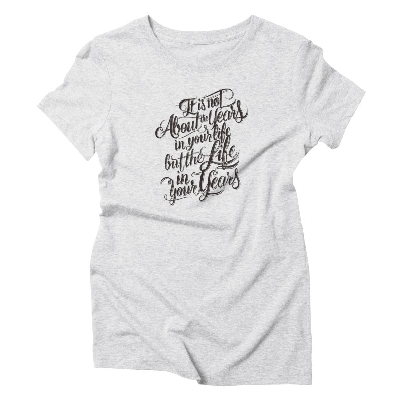 Add life to your years Women's T-Shirt by The Mindful Tee