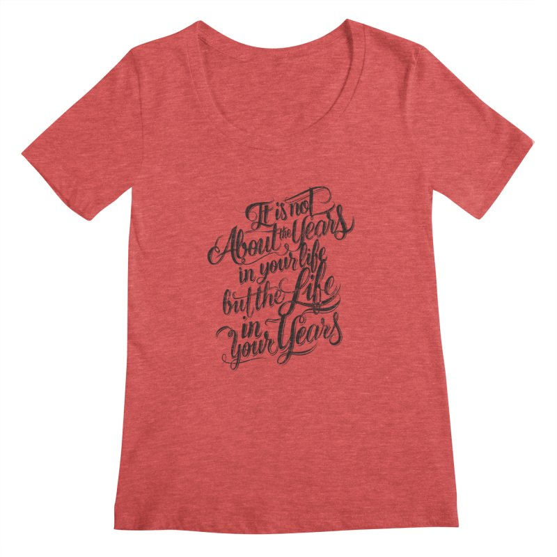 Add life to your years Women's Scoopneck by The Mindful Tee