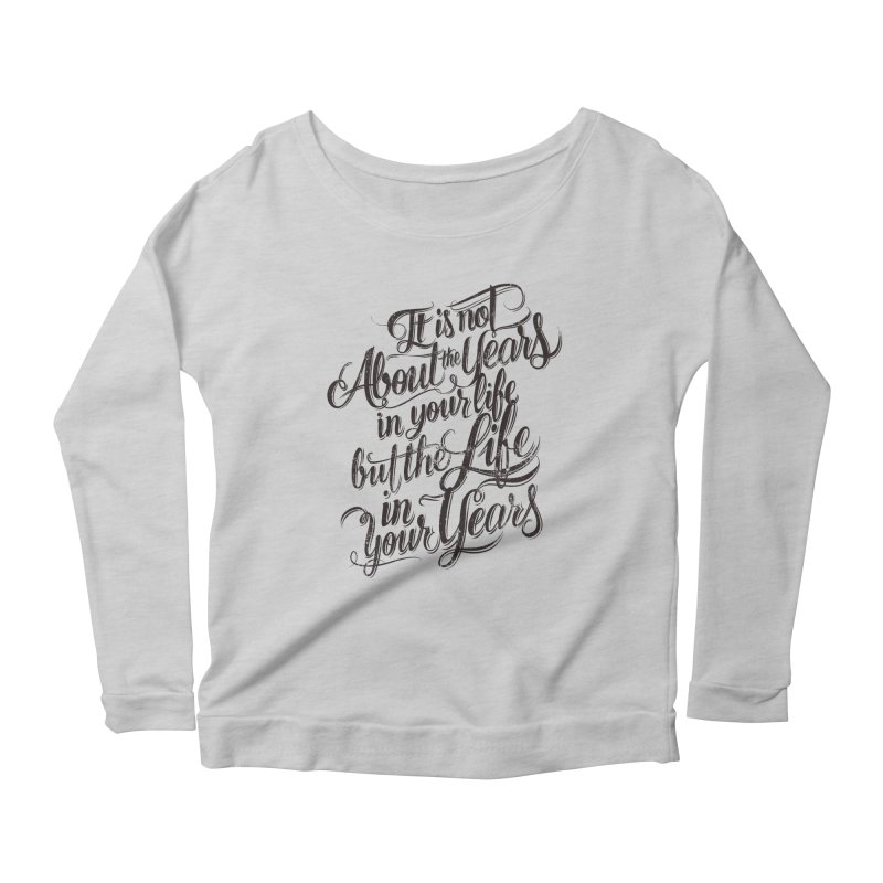 Add life to your years Women's Longsleeve Scoopneck  by The Mindful Tee