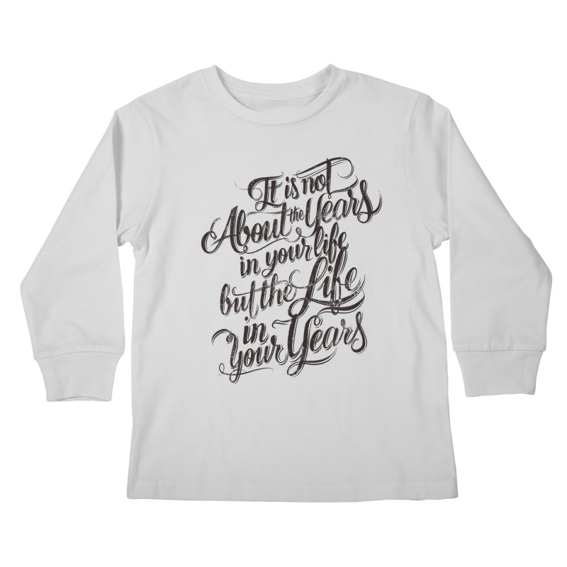 Add life to your years Kids Longsleeve T-Shirt by The Mindful Tee