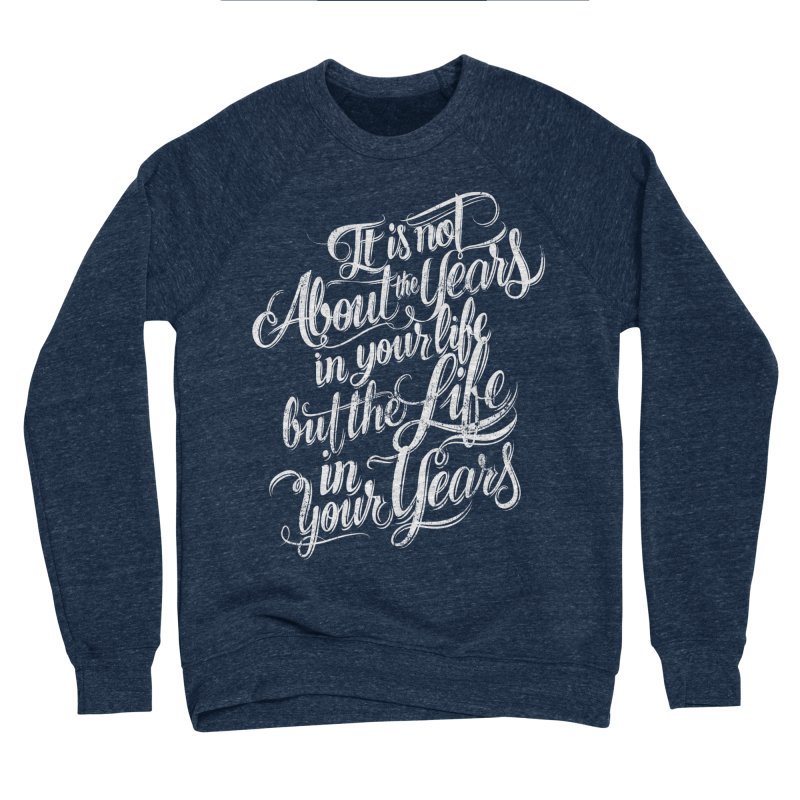 Add life in your years (dark colors) Women's Sponge Fleece Sweatshirt by The Mindful Tee