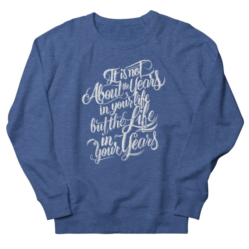 Add life in your years (dark colors) in Women's French Terry Sweatshirt Heather Royal by The Mindful Tee