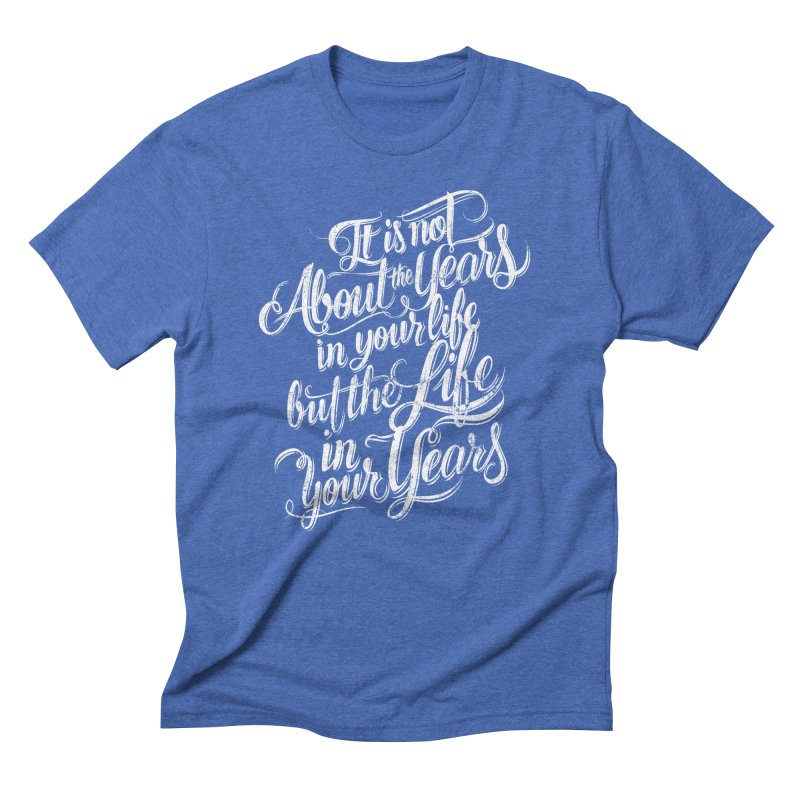 Add life in your years (dark colors) in Men's Triblend T-Shirt Blue Triblend by The Mindful Tee