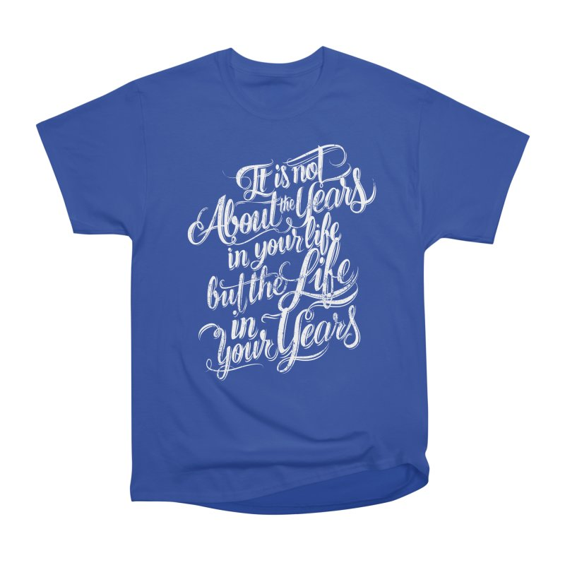 Add life in your years (dark colors) Women's Classic Unisex T-Shirt by The Mindful Tee