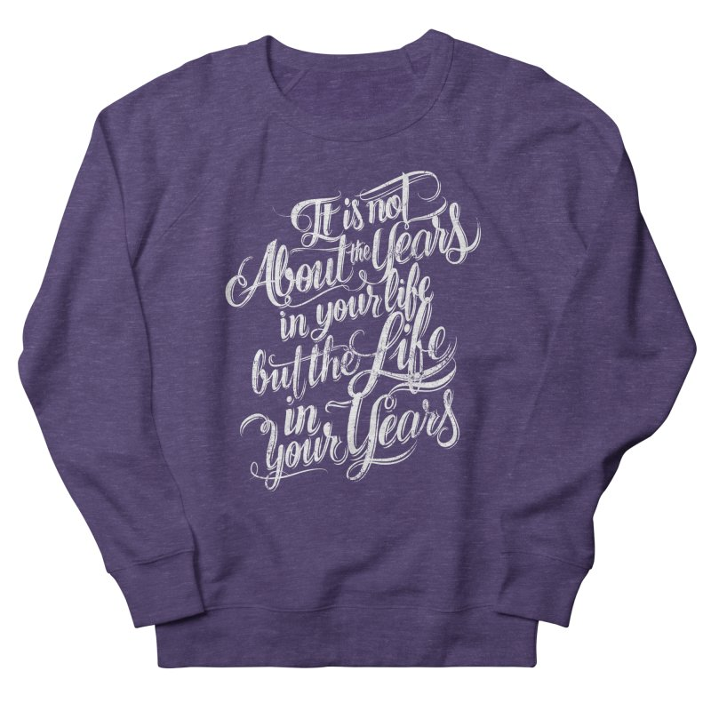 Add life in your years (dark colors) Women's French Terry Sweatshirt by The Mindful Tee