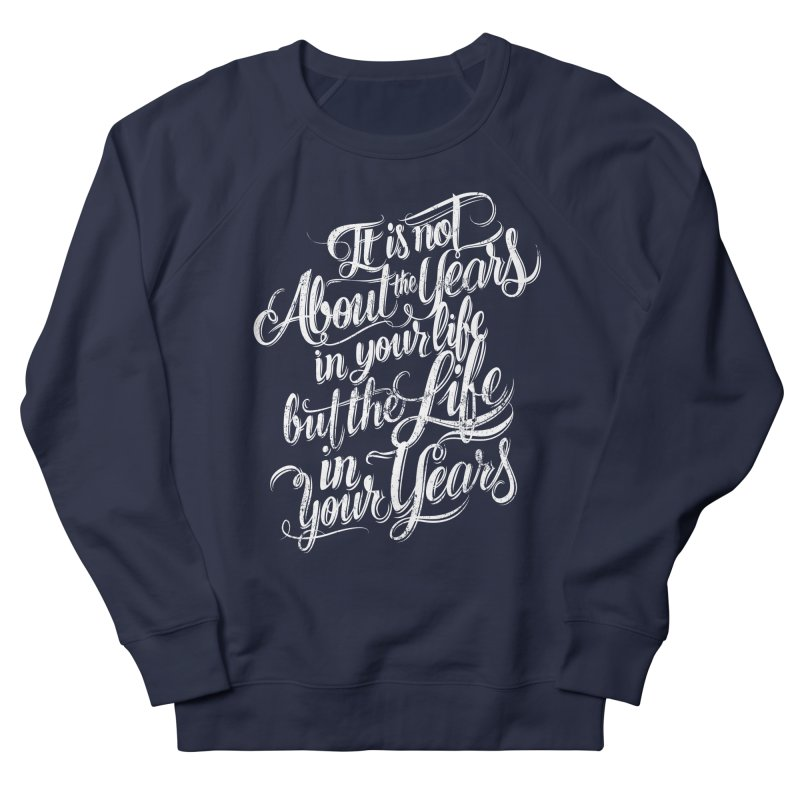 Add life in your years (dark colors) Men's French Terry Sweatshirt by The Mindful Tee