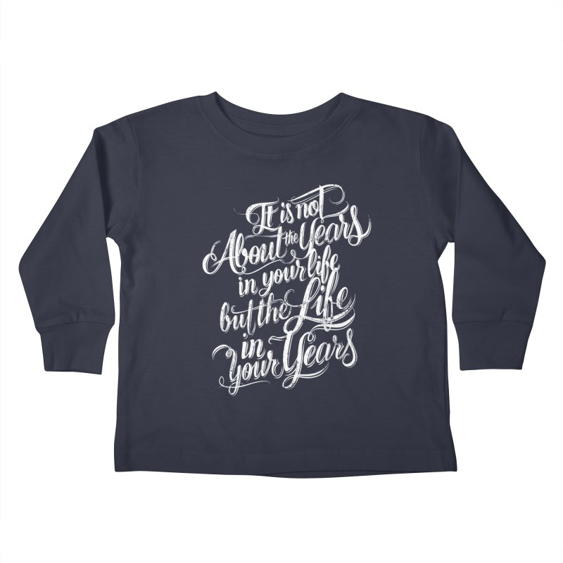 Add life in your years (dark colors) Kids Toddler Longsleeve T-Shirt by The Mindful Tee