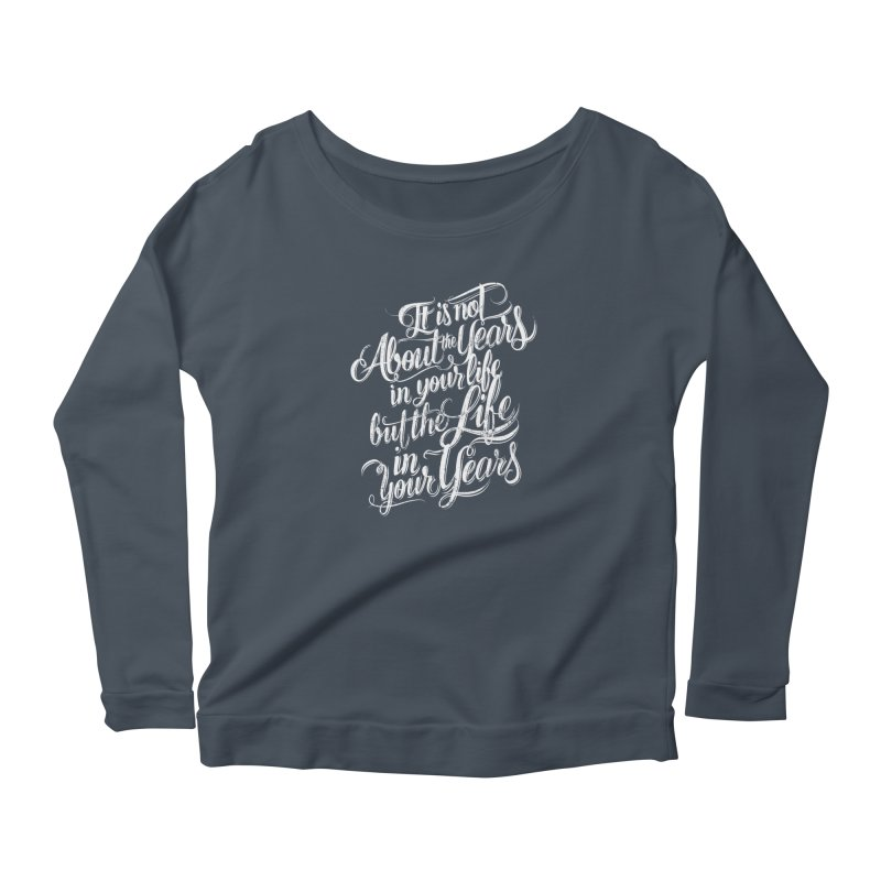 Add life in your years (dark colors) in Women's Scoop Neck Longsleeve T-Shirt Denim by The Mindful Tee