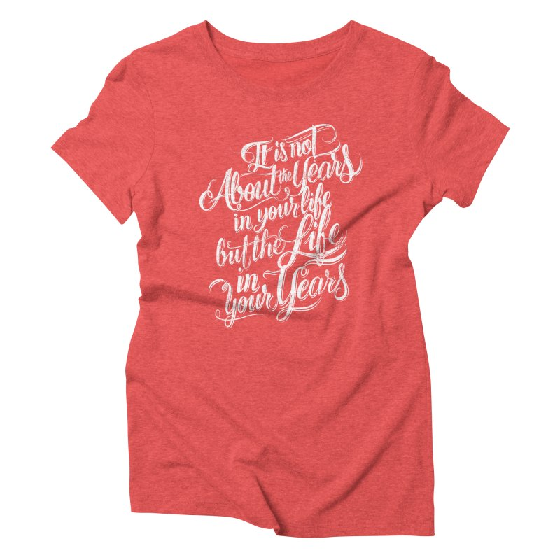 Add life in your years (dark colors) Women's Triblend T-Shirt by The Mindful Tee