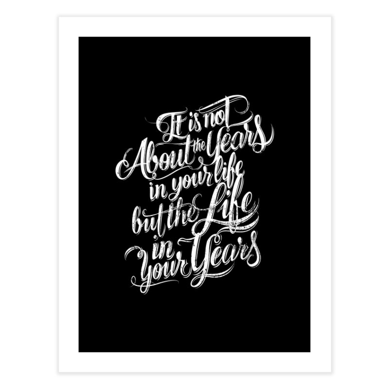 Add life in your years (dark colors) Home Fine Art Print by The Mindful Tee