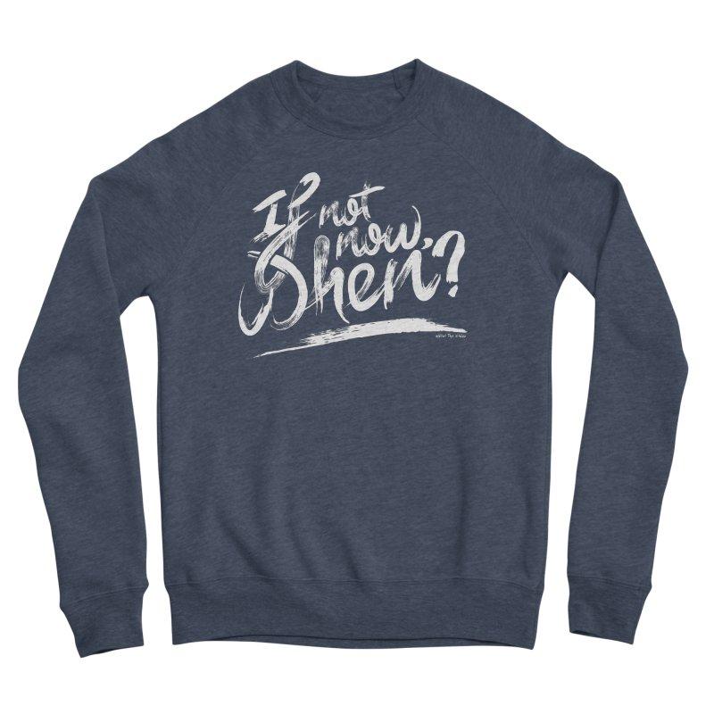 If not now, when? Men's Sponge Fleece Sweatshirt by The Mindful Tee