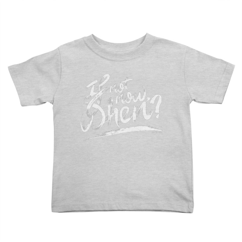 If not now, when? Kids Toddler T-Shirt by The Mindful Tee