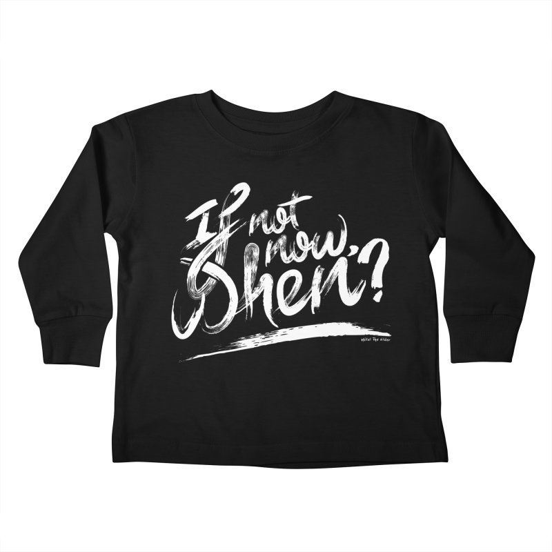 If not now, when? Kids Toddler Longsleeve T-Shirt by The Mindful Tee