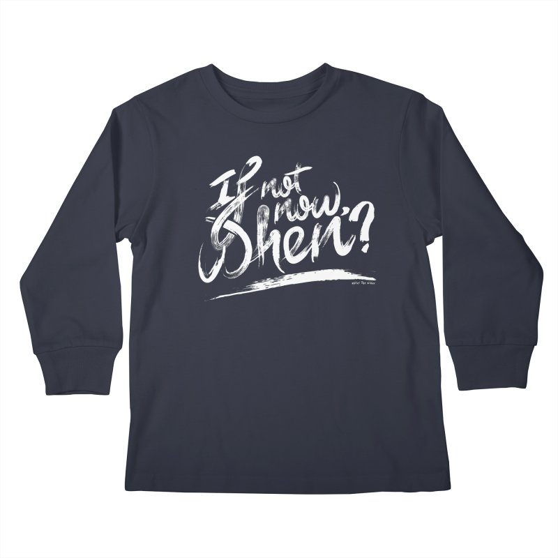 If not now, when? Kids Longsleeve T-Shirt by The Mindful Tee