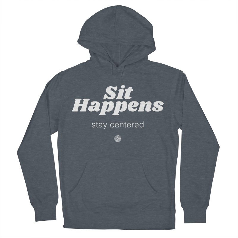 Sit Happens. Stay Centered. Men's Pullover Hoody by Support Community Meditation on Mind Oasis