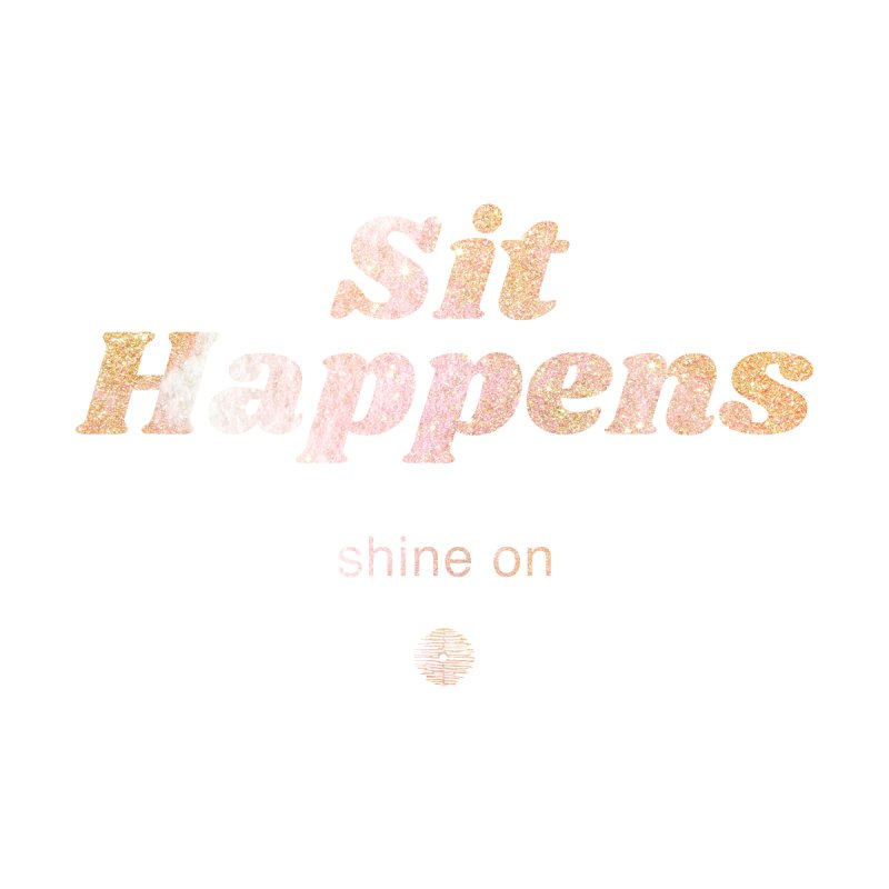 Sit Happens. Shine On. Women's Tank by Support Community Meditation on Mind Oasis
