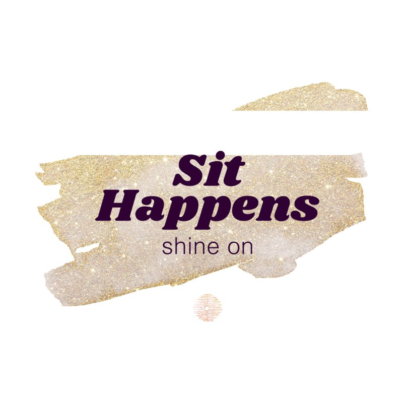 Sit Happens: Shine On. Accessories Mug by Support Community Meditation on Mind Oasis