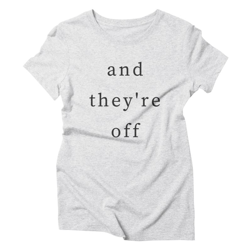 And They're Off Women's Triblend T-Shirt by THE STICK PONY
