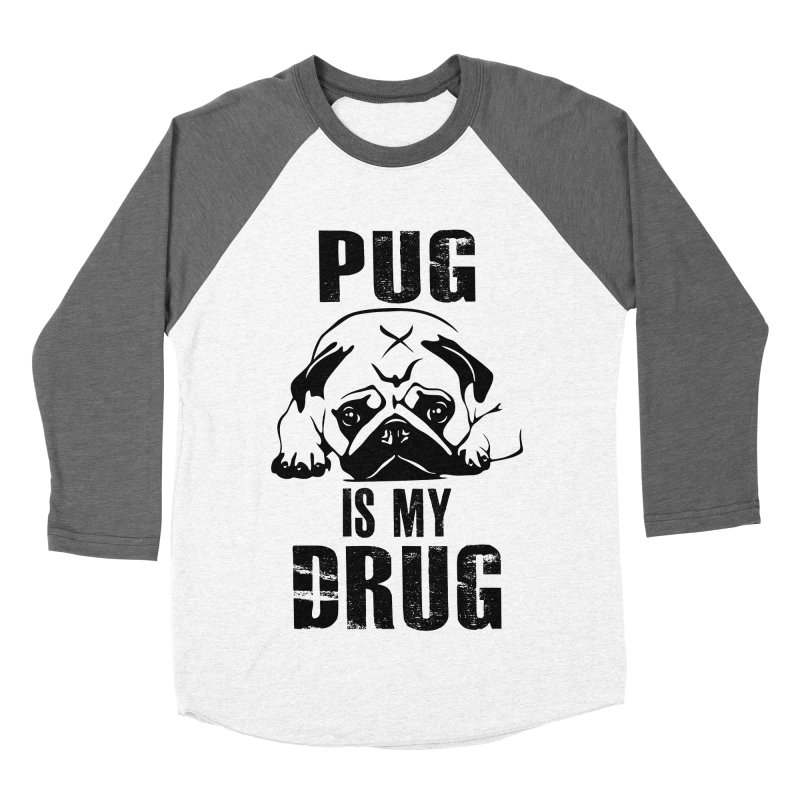 Pug is my Drug Women's Baseball Triblend T-Shirt by Mini Moo Moo Clothing Company